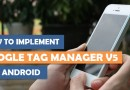 HOW TO IMPLEMENT GOOGLE TAG MANAGER V5 FOR YOUR ANDROID APPLICATION